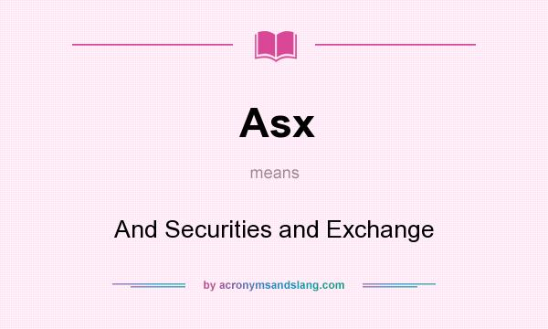 What does Asx mean? It stands for And Securities and Exchange