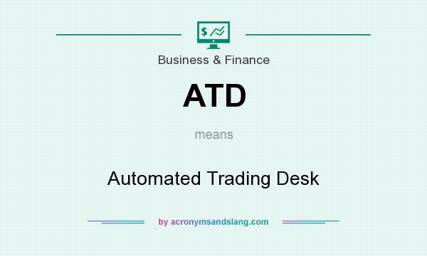 ATD   Automated Trading Desk In Business U0026 Finance By AcronymsAndSlang.com