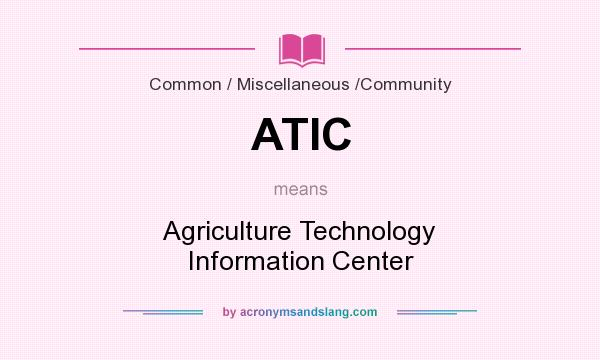 What does ATIC mean? It stands for Agriculture Technology Information Center