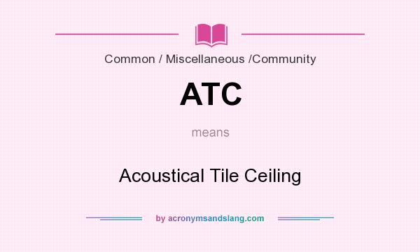 What does ATC mean? It stands for Acoustical Tile Ceiling