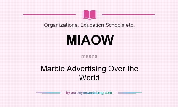 What does MIAOW mean? It stands for Marble Advertising Over the World
