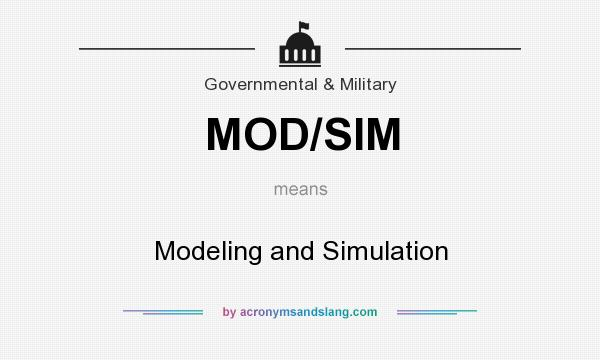 What does MOD/SIM mean? It stands for Modeling and Simulation