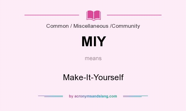 What does MIY mean? It stands for Make-It-Yourself