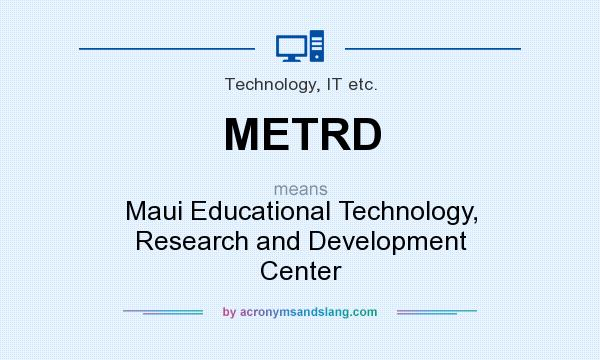What does METRD mean? It stands for Maui Educational Technology, Research and Development Center