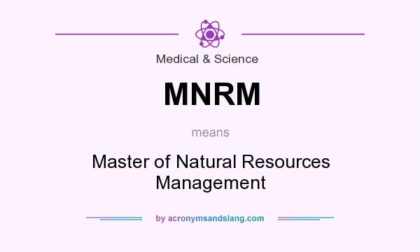 What does MNRM mean? It stands for Master of Natural Resources Management