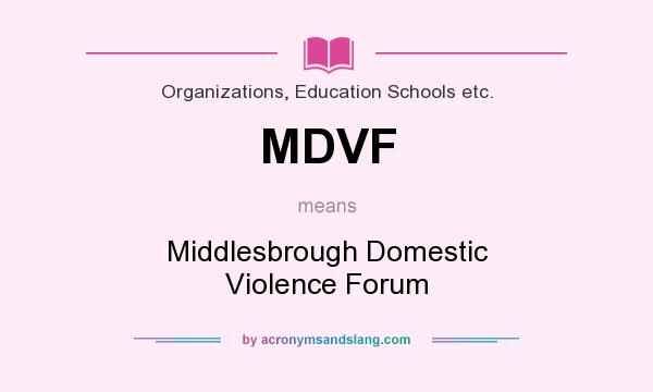 What does MDVF mean? It stands for Middlesbrough Domestic Violence Forum