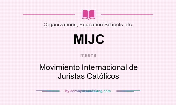 What does MIJC mean? It stands for Movimiento Internacional de Juristas Católicos