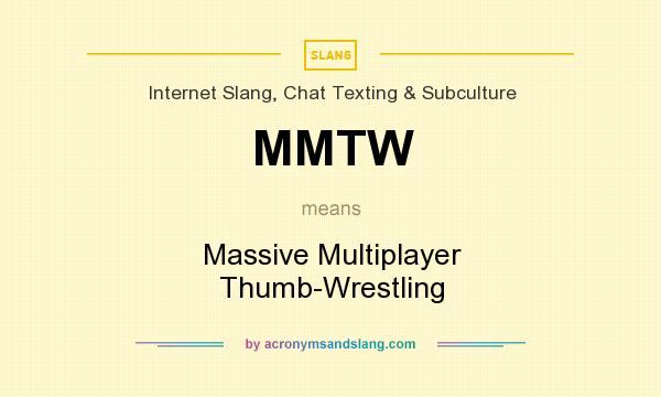 What does MMTW mean? It stands for Massive Multiplayer Thumb-Wrestling