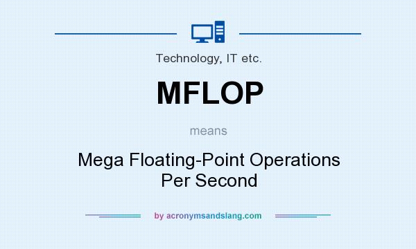 What does MFLOP mean? It stands for Mega Floating-Point Operations Per Second
