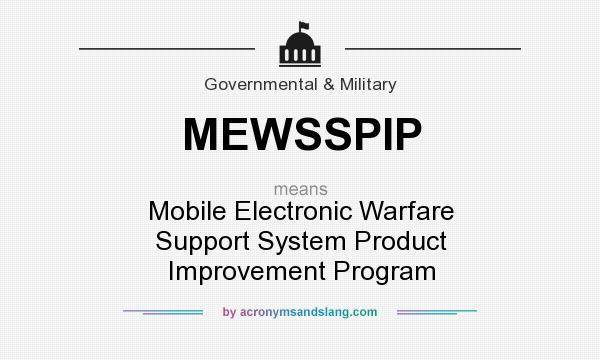What does MEWSSPIP mean? It stands for Mobile Electronic Warfare Support System Product Improvement Program
