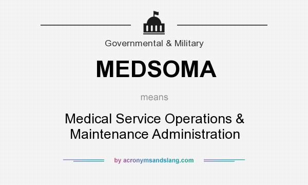 What does MEDSOMA mean? It stands for Medical Service Operations & Maintenance Administration