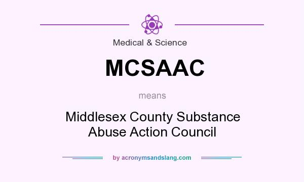 What does MCSAAC mean? It stands for Middlesex County Substance Abuse Action Council