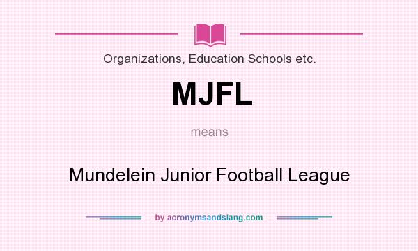What does MJFL mean? It stands for Mundelein Junior Football League
