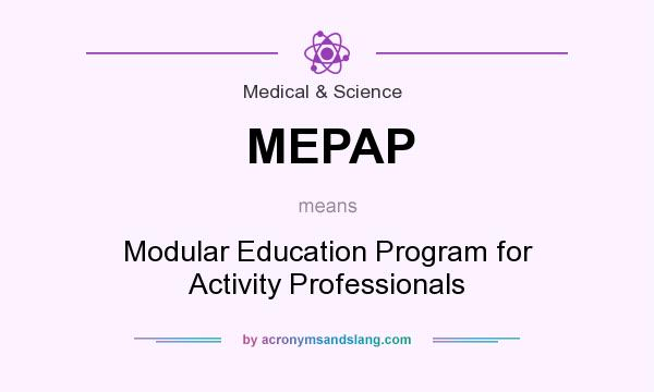 What does MEPAP mean? It stands for Modular Education Program for Activity Professionals