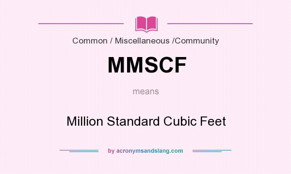 What does MMSCF mean? It stands for Million Standard Cubic Feet