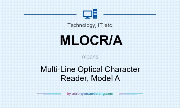 What does MLOCR/A mean? It stands for Multi-Line Optical Character Reader, Model A