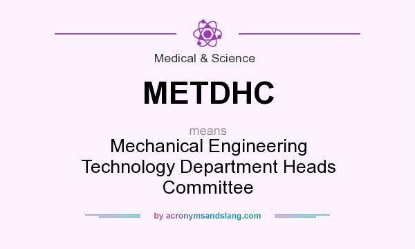 What does METDHC mean? It stands for Mechanical Engineering Technology Department Heads Committee