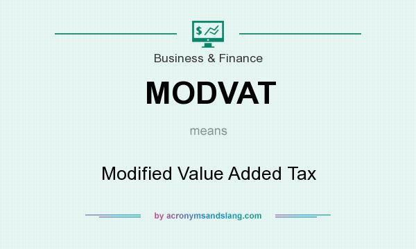 What does MODVAT mean? It stands for Modified Value Added Tax