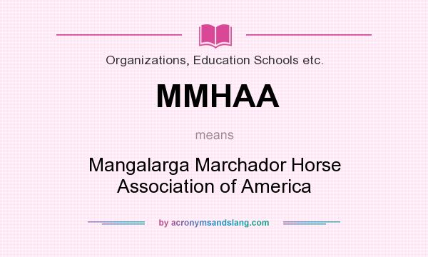 What does MMHAA mean? It stands for Mangalarga Marchador Horse Association of America