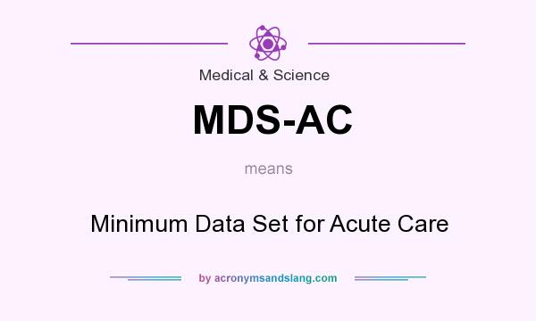 What does MDS-AC mean? It stands for Minimum Data Set for Acute Care
