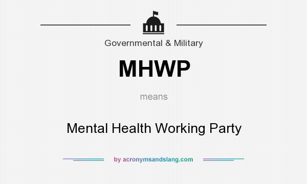 What does MHWP mean? It stands for Mental Health Working Party
