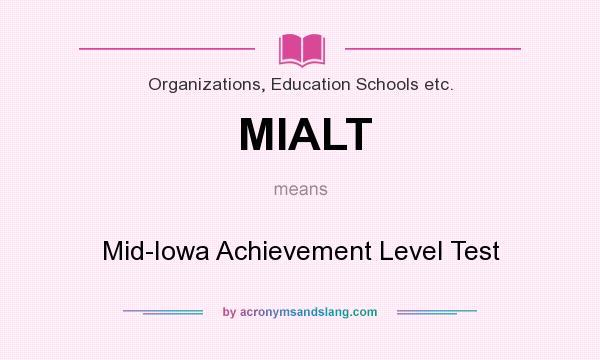 What does MIALT mean? It stands for Mid-Iowa Achievement Level Test