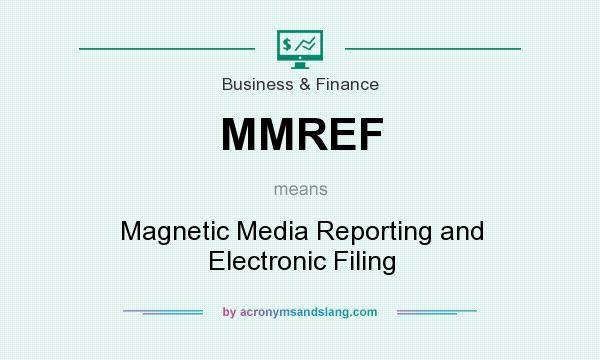 What does MMREF mean? It stands for Magnetic Media Reporting and Electronic Filing
