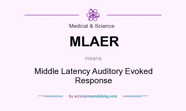 What does MLAER mean? It stands for Middle Latency Auditory Evoked Response