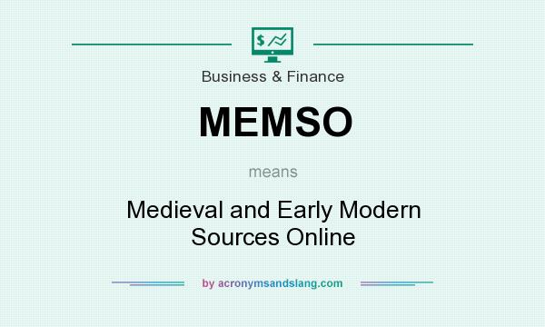 What does MEMSO mean? It stands for Medieval and Early Modern Sources Online