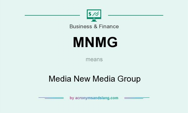 What does MNMG mean? It stands for Media New Media Group