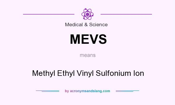 What does MEVS mean? It stands for Methyl Ethyl Vinyl Sulfonium Ion
