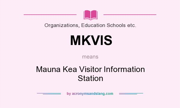What does MKVIS mean? It stands for Mauna Kea Visitor Information Station