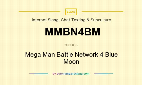 What does MMBN4BM mean? It stands for Mega Man Battle Network 4 Blue Moon