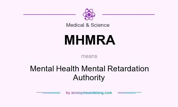 What does MHMRA mean? It stands for Mental Health Mental Retardation Authority