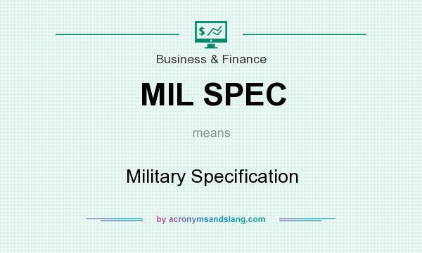 What Does Mil Spec Mean Definition Of Stands For Military Specification By Acronymsandslang