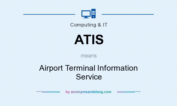 What does ATIS mean? It stands for Airport Terminal Information Service