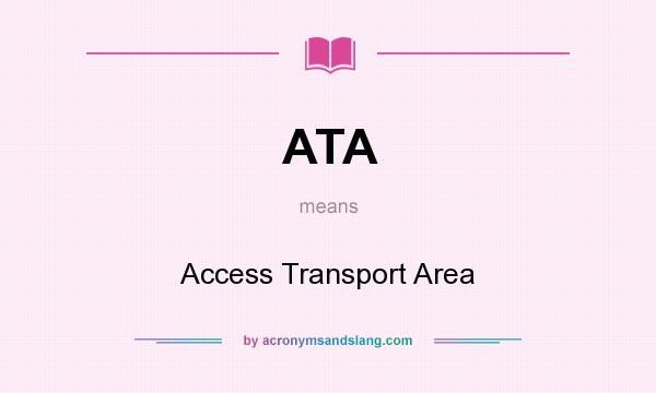What does ATA mean? It stands for Access Transport Area