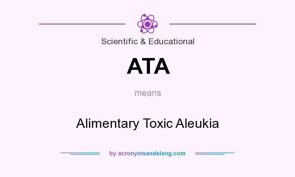 What does ATA mean? It stands for Alimentary Toxic Aleukia