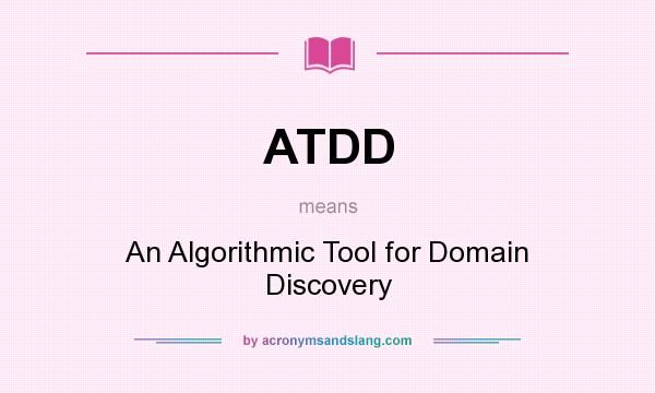 What does ATDD mean? It stands for An Algorithmic Tool for Domain Discovery