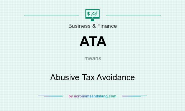 What does ATA mean? It stands for Abusive Tax Avoidance
