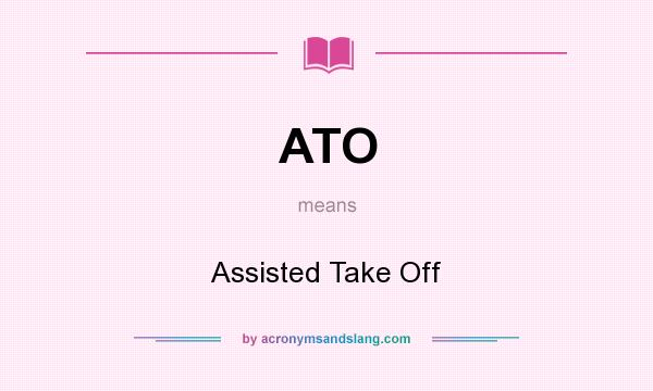 What does ATO mean? It stands for Assisted Take Off