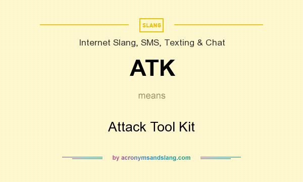 What does ATK mean? It stands for Attack Tool Kit