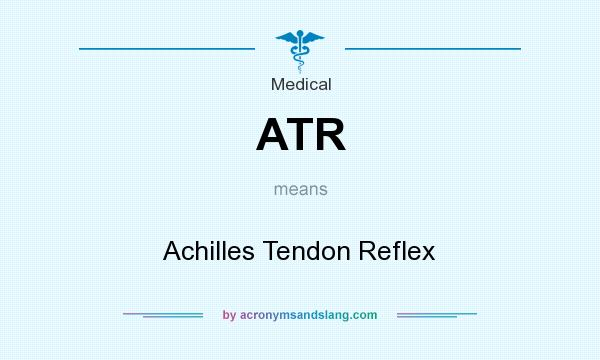 What does ATR mean? It stands for Achilles Tendon Reflex