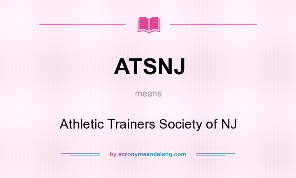 What does ATSNJ mean? It stands for Athletic Trainers Society of NJ