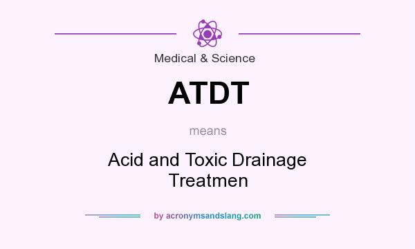 What does ATDT mean? It stands for Acid and Toxic Drainage Treatmen