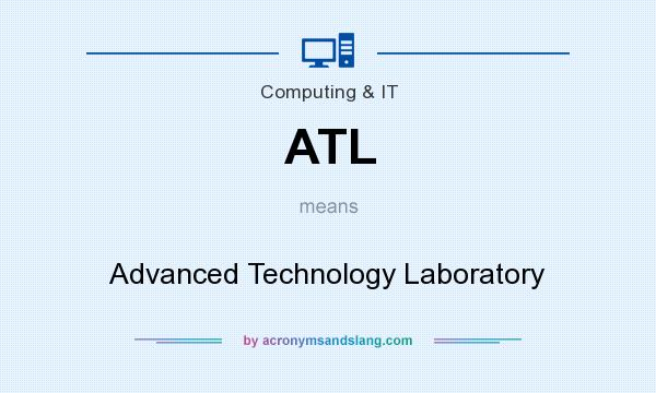 What does ATL mean? It stands for Advanced Technology Laboratory