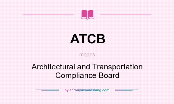 What does ATCB mean? It stands for Architectural and Transportation Compliance Board