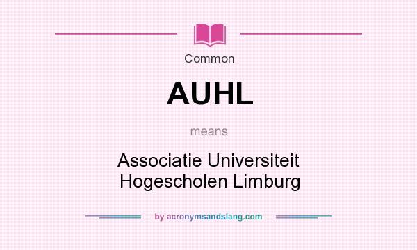 What does AUHL mean? It stands for Associatie Universiteit Hogescholen Limburg