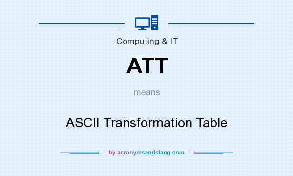 What does ATT mean? It stands for ASCII Transformation Table