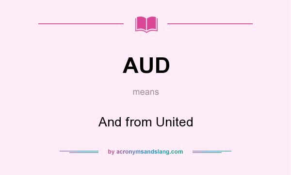 What does AUD mean? It stands for And from United